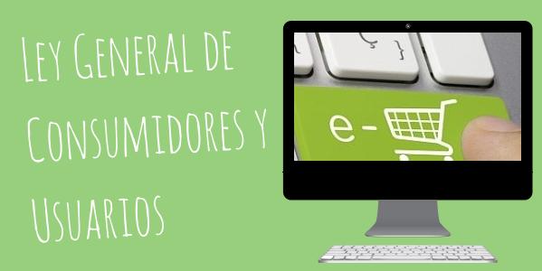 Tienda Online Las 10 Modificaciones De La Nueva Ley General De Consumidores Y Usuarios Lgdcu
